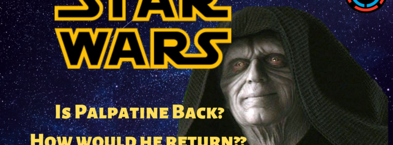 Star Wars Episode IX – Is The Emperor Coming Back? How Might He Come Back?