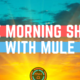 The Morning Show With Mule