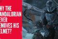 Why The Mandalorian Never Takes Off His Helmet?